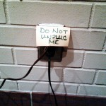 DO NOT UNPLUG ME